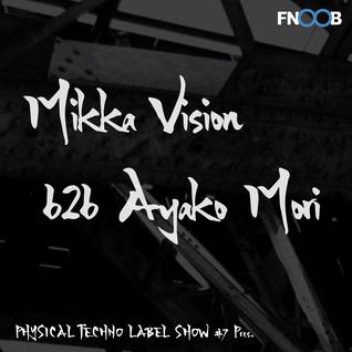 Physical Techno Label Show #7 pres  Mikka Vision b2b Ayako Mori