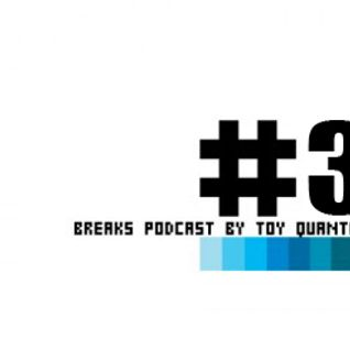 Breaks Podcast #3 by Toy Quantize