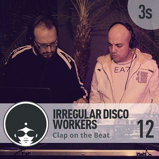 Irregular Disco Workers - Clap On The Beat Podcast 12 -  3rd season