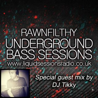 Mr Tikky Guestmix 5-9-14 Underground Bass Sessions #17 -RawnFilthy - Liquidsessionsradio.co.uk