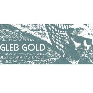 GLEB GOLD - BEST OF MY TASTE VOL.1