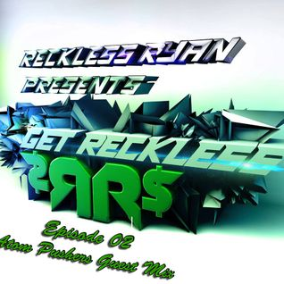 Reckless Ryan - Get Reckless Podcast 03 (Atom Pushers Guest Mix)