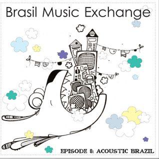 Brasil Music Exchange 08 - Acoustic Brazil