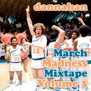 March Madness Mixtape Vol. 3