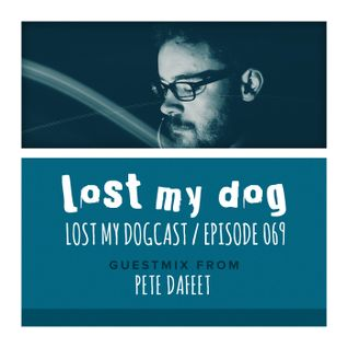 Lost My Dogcast 69 - Pete Dafeet