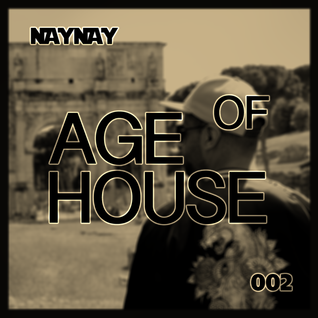AGE OF HOUSE II - Mixed By: DJ NayNay