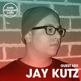 SCC041: Sole Channel Cafe Guest Mix - Jay Kutz - Jan. 2016