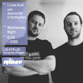 I Love Acid Radio on Rinse FM, Sept 16th with Posthuman & Jerome Hill