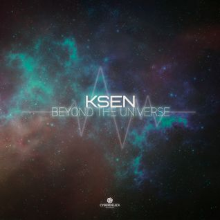 Ksen - Beyond the Universe (Album mix) - OUT NOW!!!