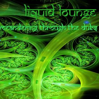 Liquid Lounge - Meandering Thru The Dubs...