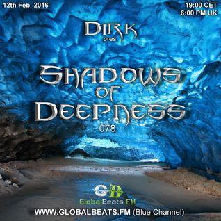 Dirk pres. Shadows Of Deepness 078 (12th. Feb 2016) on Globalbeats.FM [blue channel]