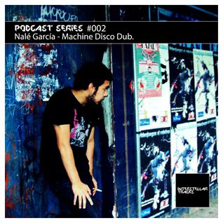 Podcast Series #002 / Nalé García - Machine Disco Dub.