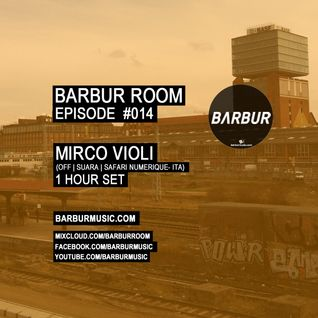 BARBUR ROOM Episode #014 by MIRCO VIOLI
