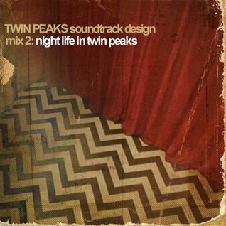 Twin Peaks Soundtrack Design Mix 2: Night Life In Twin Peaks