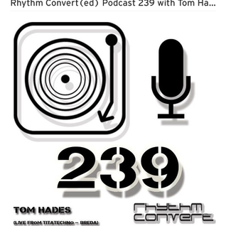 Techno Music | Tom Hades in the Rhythm Convert(ed) Podcast 239 (Live from Ti Ta Techno [NL])