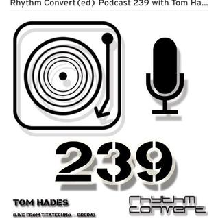 Techno Music | Tom Hades in the Rhythm Convert(ed) Podcast 239 (Live from Ti Ta Techno [NL])
