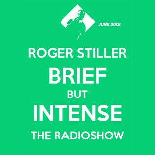 Roger Stiller - Brief But Intense - RadioShow June 2016