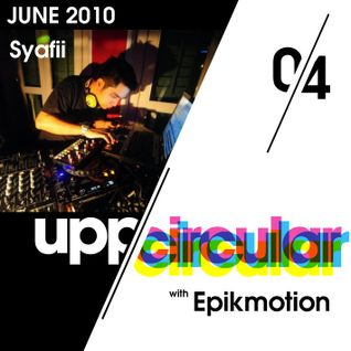 Upp/Circular podcast 04 - Featuring Epikmotion and Syafii