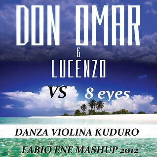 Don Omar Feat. Lucenzo Vs 8 Eyes - Danza Violina Kuduro [Fabio Ene Live Mashup  2012]