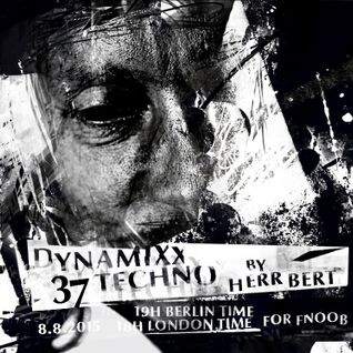 Herr Bert - DYNAMIXX TECHNO #37 for fnoob 08.08.2015