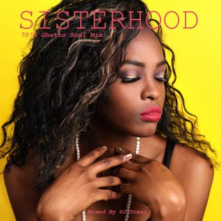 Sisterhood - 70's Ghetto Soul Mix (2016)