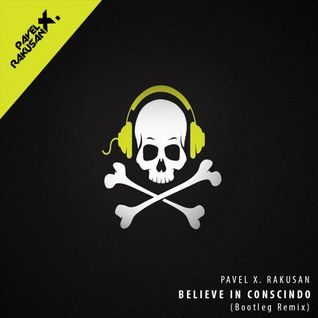Pavel X. Rakusan - Believe in Conscindo (Bootleg Mashup)