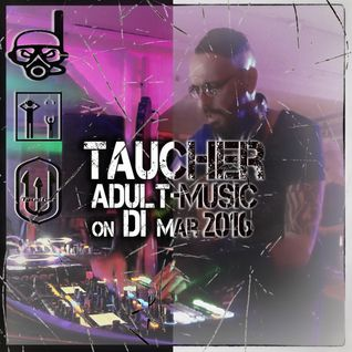 taucher_adult-music_on_di_march_2016.