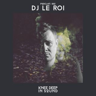 Knee Deep In Sound Podcast 002 - DJ Le Roi