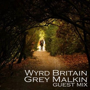 Wyrd Britain 7: Grey Malkin guest mix