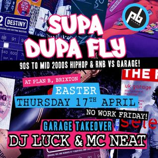 Garage Mix - Supa Dupa Fly w/ Luck n Neat, 17.04.14