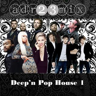 Deep'n Pop House 1 (adr23mix)