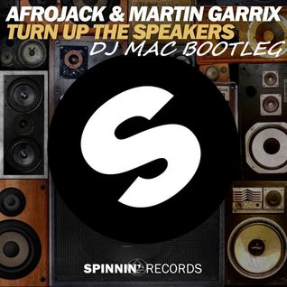 DJ MAC VS AFROJACK VS MARTIN GARRIX TURN UP THE SPEAKERS BOOTLEG.