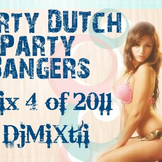 Dirty Dutch Party Bangers! [Mix 4 of 2011]