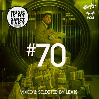 MUSIC IS MY SANCTUARY Show #70 - mixed by Lexis