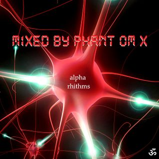 Phant Om X - Alpha Rhithms [Goa Trance Mix 15.07.14]