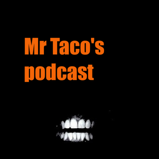 Mr. Taco's podcast #5 Halloween Special