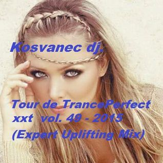 Kosvanec dj. - Tour de TrancePerfect xxt vol.49-2015 (Expert Uplifting Mix)