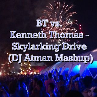 BT vs. Kenneth Thomas - Skylarking Drive (DJ Atman Mashup)