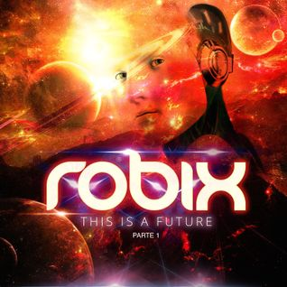DJ ROBIX - THIS IS A FUTURE PARTE 1