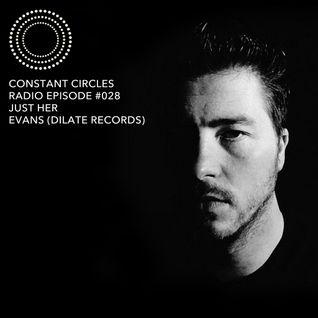Constant Circles Radio 028 w/ Just Her & Evans