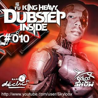 Fu King Heavy Dubstep Inside #010 - Skyloox (Session #011 Radio Declic FM)