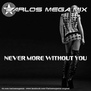 ★Carlos Mega Mix - Never More Without You