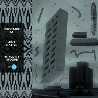 NoiseTape #54 - 45Dopé – Ain't Native