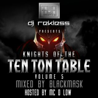 Knights of the Ten Ton Table Volume 5 mixed by BlackMask Hosted by MC D Low