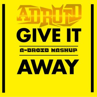 Give It Away (Dj A-Droid Mashup)