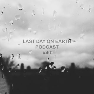 Marcio Martinez presents: Last Day On Earth Podcast #40