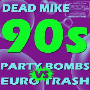 Dead Mike - 90s Eurotrash VS Partybombs