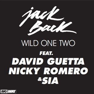 Jack Back ft. David Guetta, Nicky Romero & Sia - Wild One Two