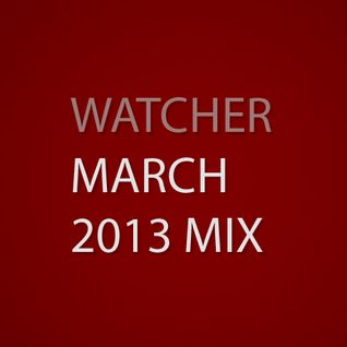 Watcher - March 2013 Mix