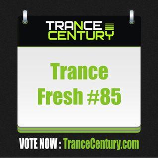 Trance Century Radio - #TranceFresh 85